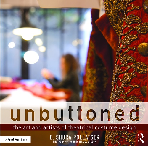 Unbuttoned: The Art and Artists of Theatrical Costume Design from Focal Press