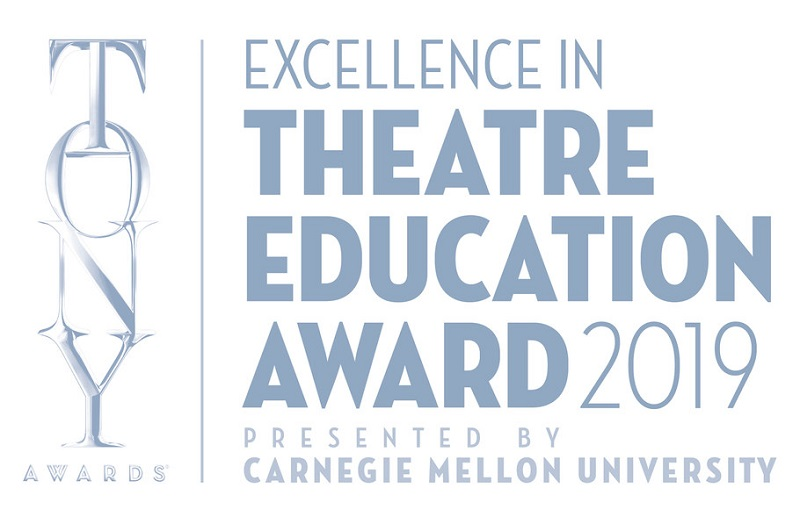 The 2019 Excellence in Theatre Education Award from the Tony Awards and Carnegie Mellon University