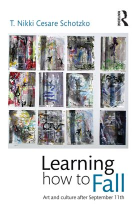 The cover of Learning How to Fall: Art and Culture after September 11, by T. Nikki Cesare Schotzko