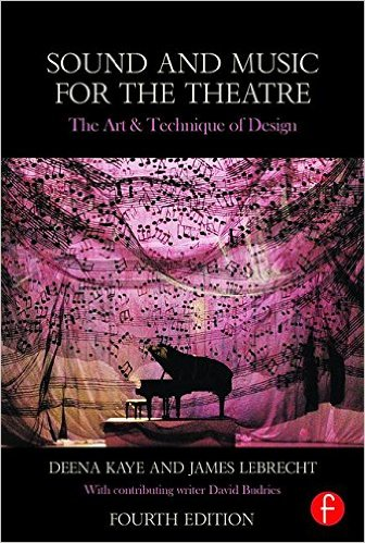 Sound and Music for the Theatre: The Art & Technique of Design by Deena Kaye and James Lebrecht